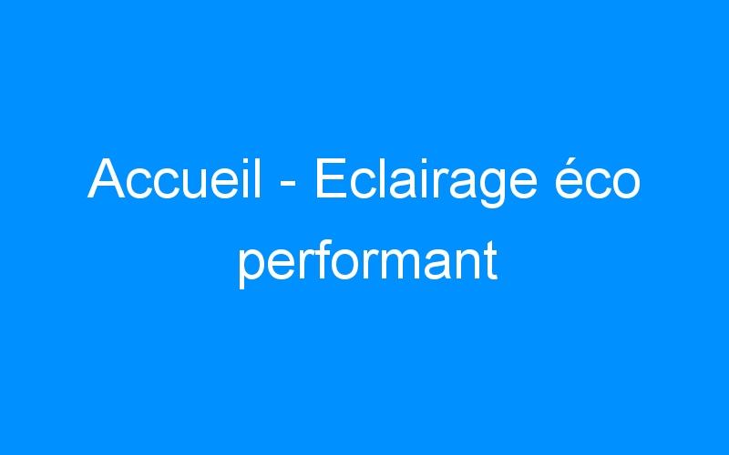 Accueil – Eclairage éco performant