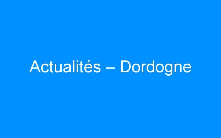 Actualités – Dordogne