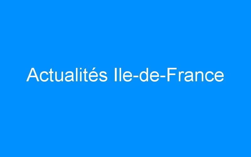 Actualités Ile-de-France