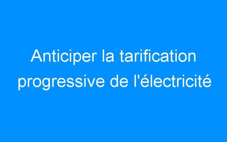 Anticiper la tarification progressive de l'électricité