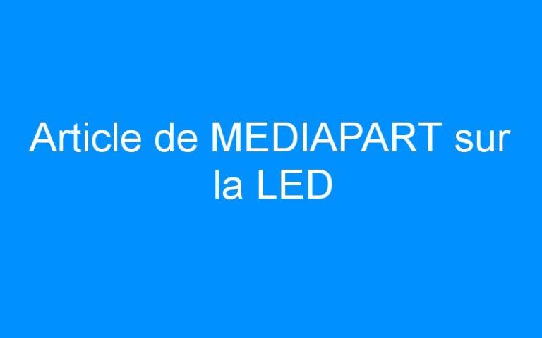 Article de MEDIAPART sur la LED