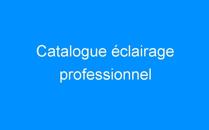 Catalogue éclairage professionnel