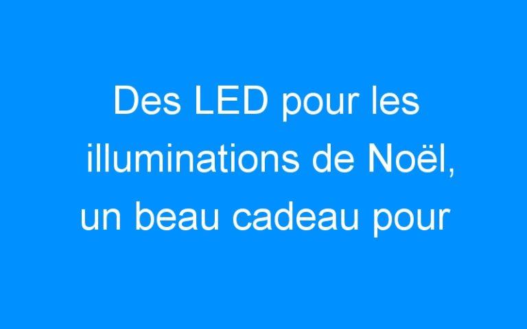 Des LED pour les illuminations de Noël, un beau cadeau pour l'environnement