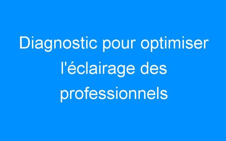 Diagnostic pour optimiser l'éclairage des professionnels