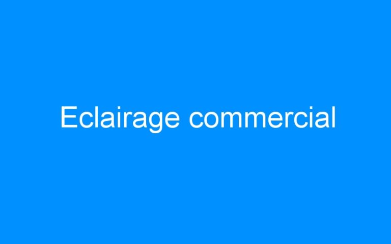 Eclairage commercial