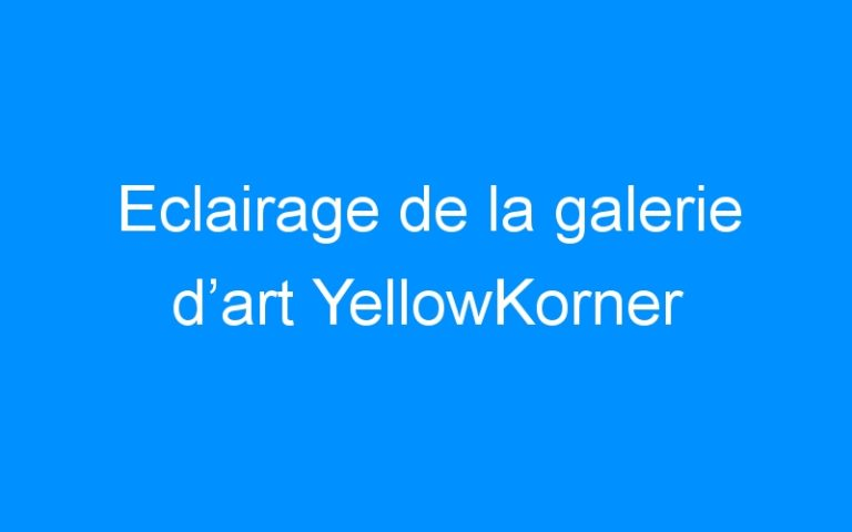 Eclairage de la galerie d'art YellowKorner