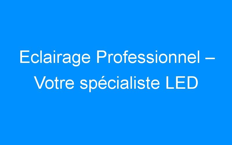 Eclairage Professionnel – Votre spécialiste LED
