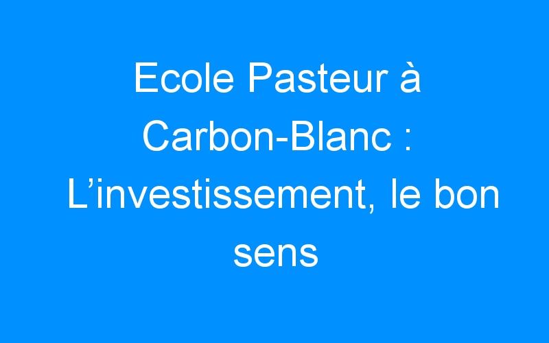 Ecole Pasteur à Carbon-Blanc : L'investissement, le bon sens