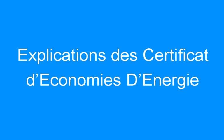 Explications des Certificat d'Economies D'Energie