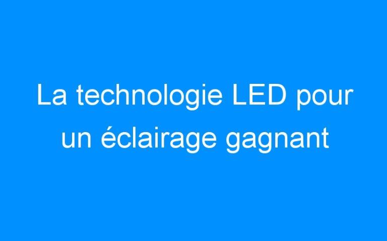 La technologie LED pour un éclairage gagnant