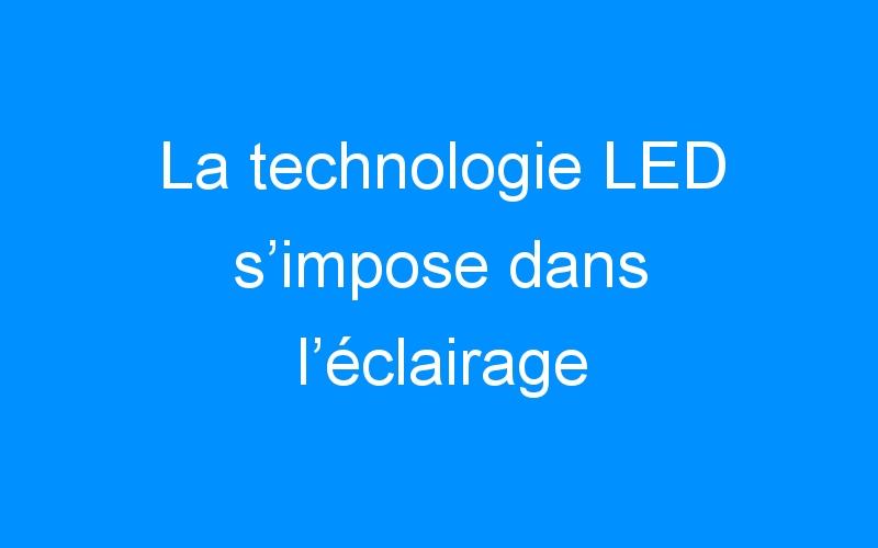 La technologie LED s'impose dans l'éclairage