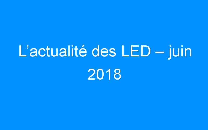 L'actualité des LED – juin 2018