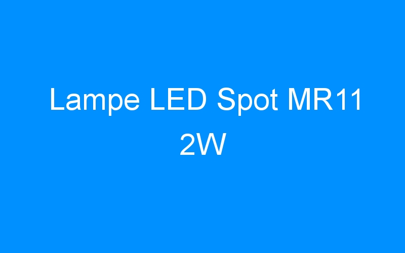Lampe LED Spot MR11 2W
