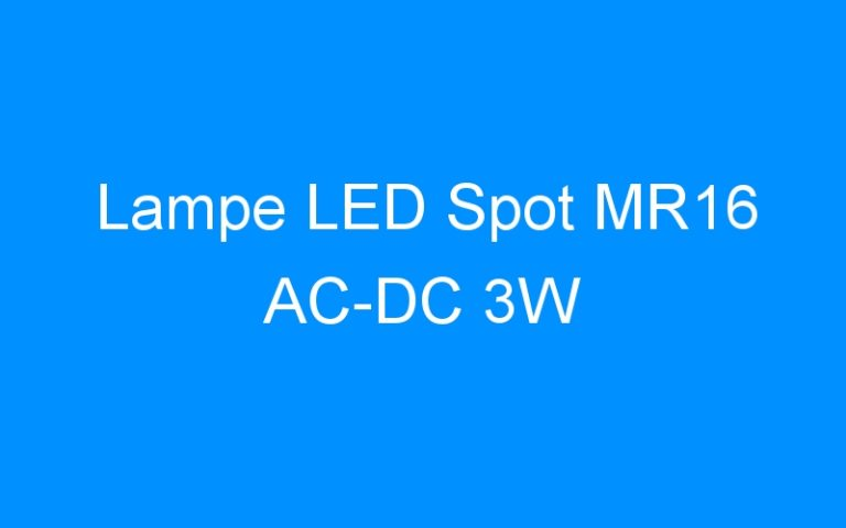 Lampe LED Spot MR16 AC-DC 3W