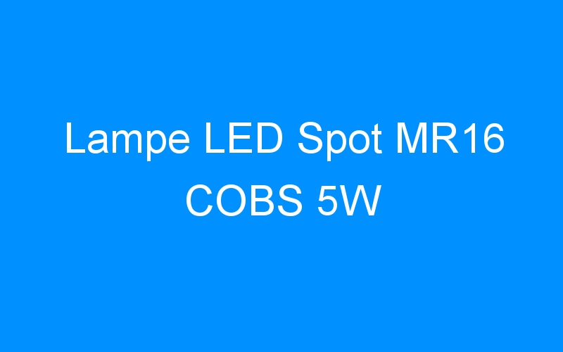 Lampe LED Spot MR16 COBS 5W