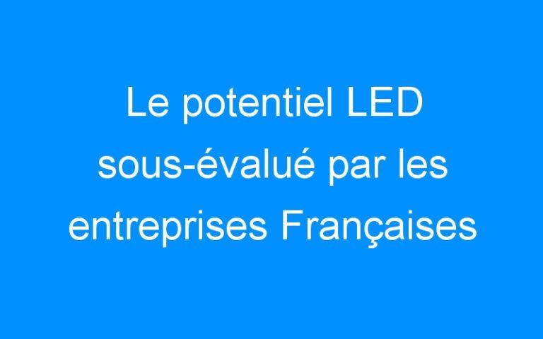 Le potentiel LED sous-évalué par les entreprises Françaises