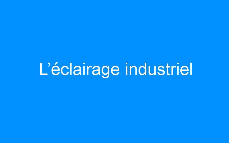 L'éclairage industriel