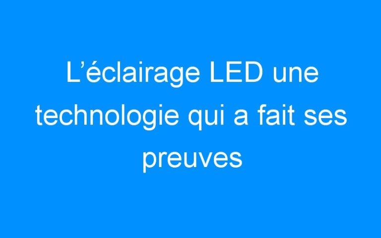 L'éclairage LED une technologie qui a fait ses preuves