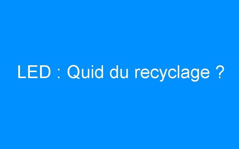LED : Quid du recyclage ?