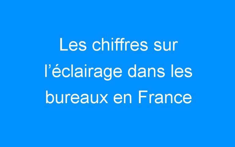 Les chiffres sur l'éclairage dans les bureaux en France