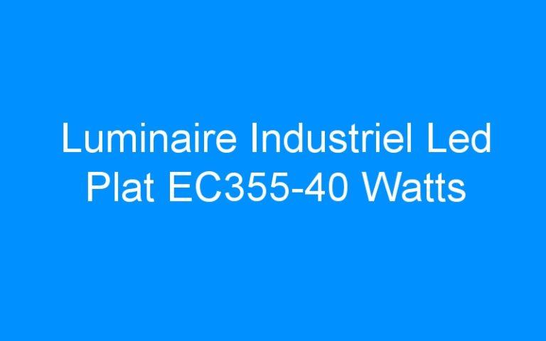 Luminaire Industriel Led Plat EC355-40 Watts
