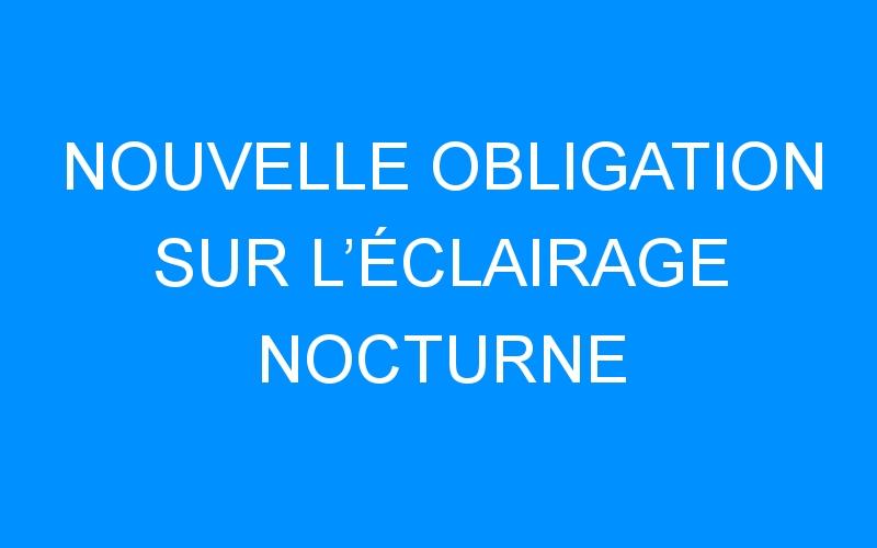 NOUVELLE OBLIGATION SUR L'ÉCLAIRAGE NOCTURNE