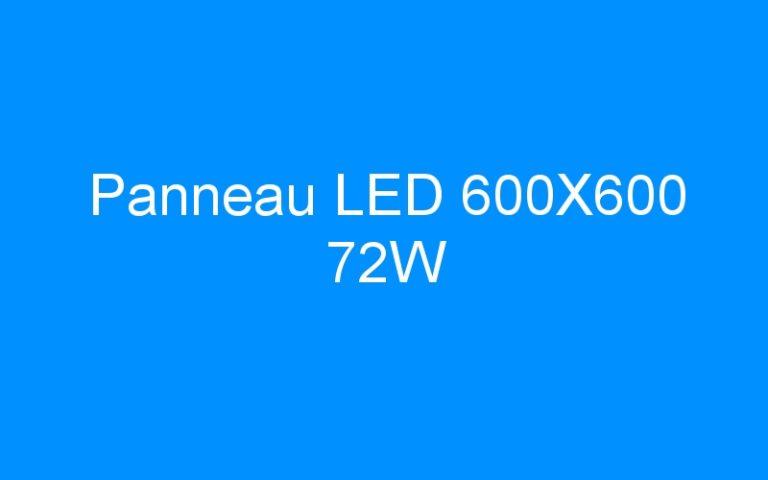 Panneau LED 600X600 72W