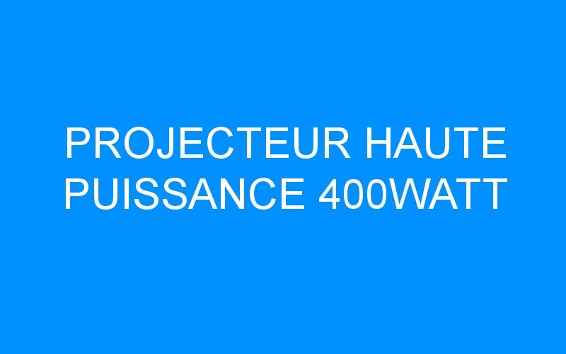 PROJECTEUR HAUTE PUISSANCE 400WATT