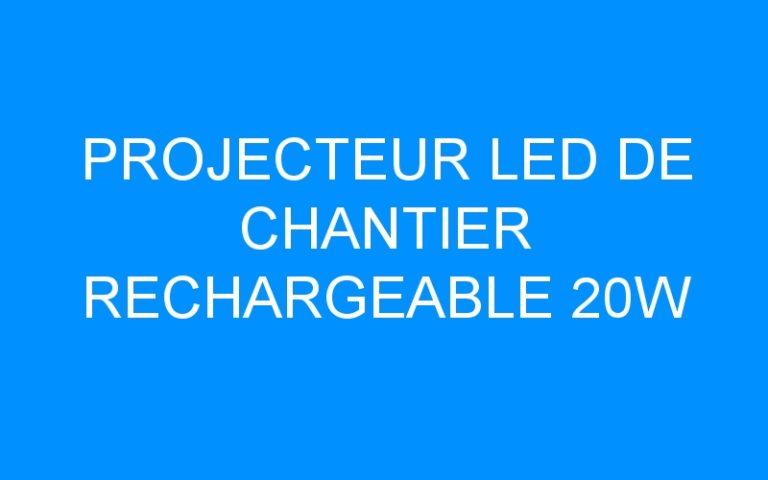 PROJECTEUR LED DE CHANTIER RECHARGEABLE 20W