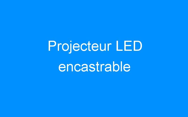 Projecteur LED encastrable