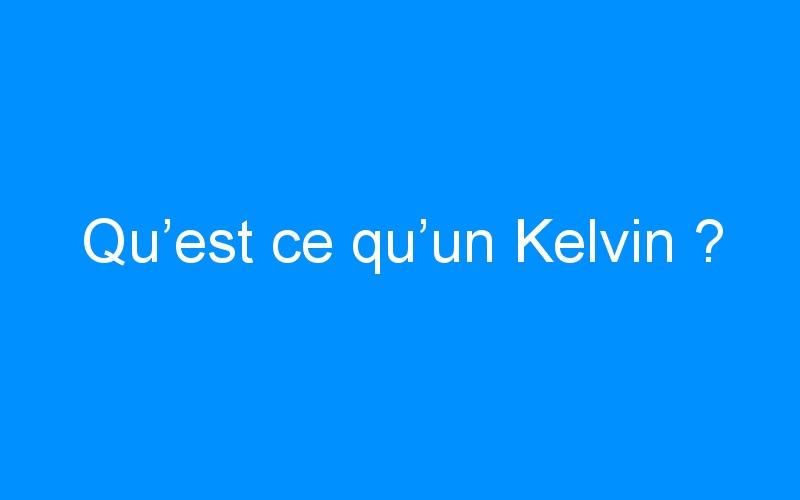 Qu'est ce qu'un Kelvin ?