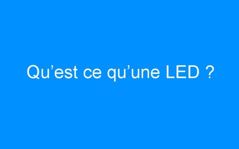 Qu'est ce qu'une LED ?