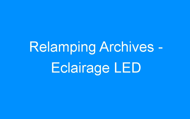 Relamping Archives – Eclairage LED