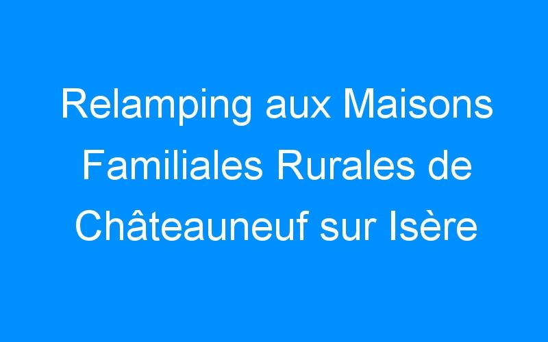 Relamping aux Maisons Familiales Rurales de Châteauneuf sur Isère et de Mondy – Lyon