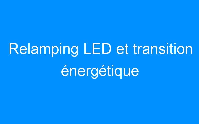 Relamping LED et transition énergétique