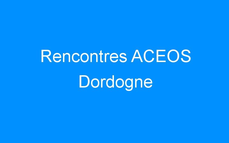 Rencontres ACEOS Dordogne