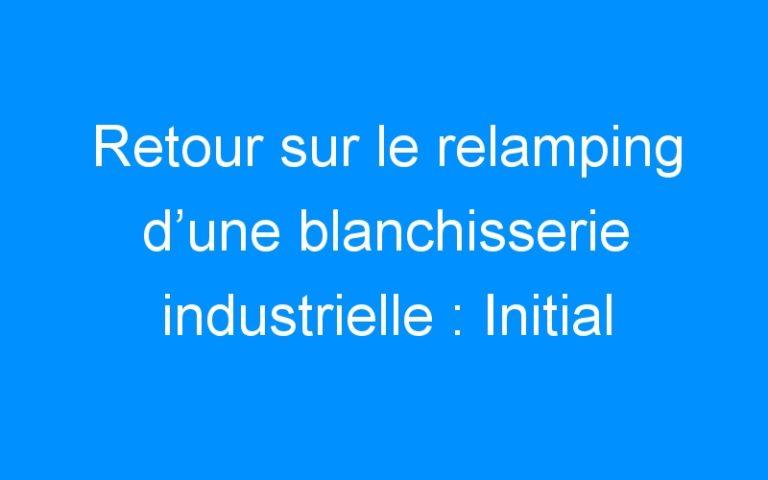 Retour sur le relamping d'une blanchisserie industrielle : Initial