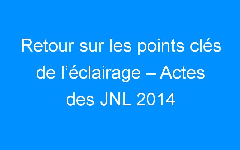 Retour sur les points clés de l'éclairage – Actes des JNL 2014