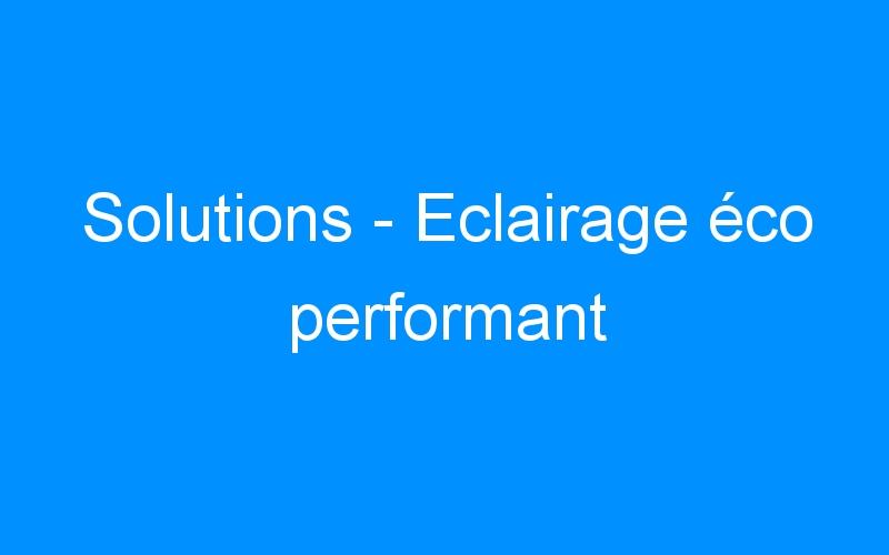 Solutions – Eclairage éco performant