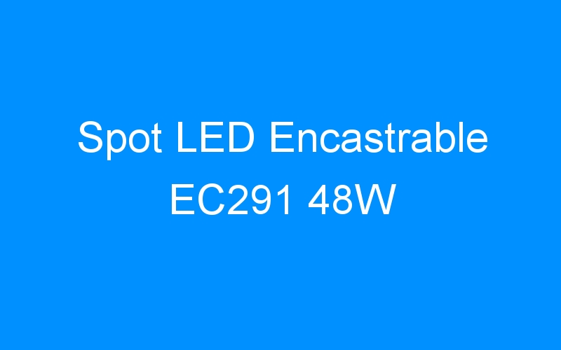 Spot LED Encastrable EC291 48W