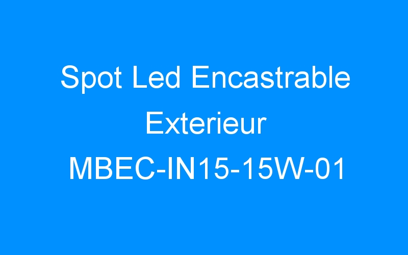 Spot Led Encastrable Exterieur MBEC-IN15-15W-01