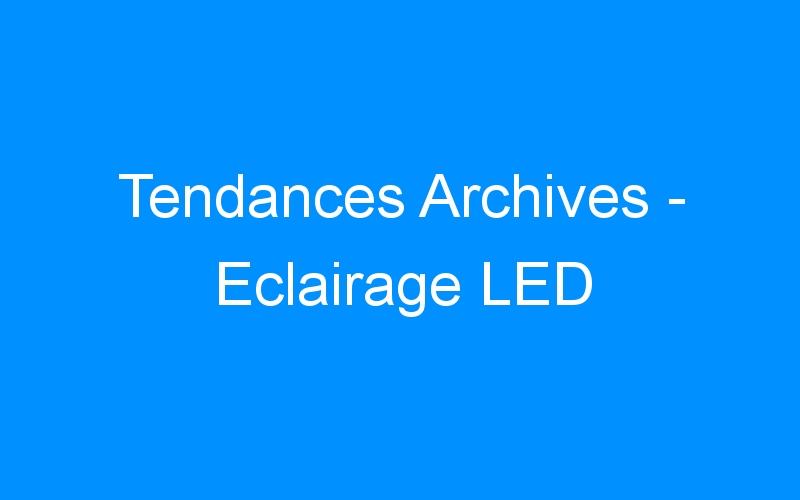 Tendances Archives – Eclairage LED