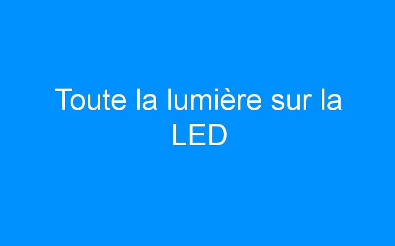 Toute la lumière sur la LED